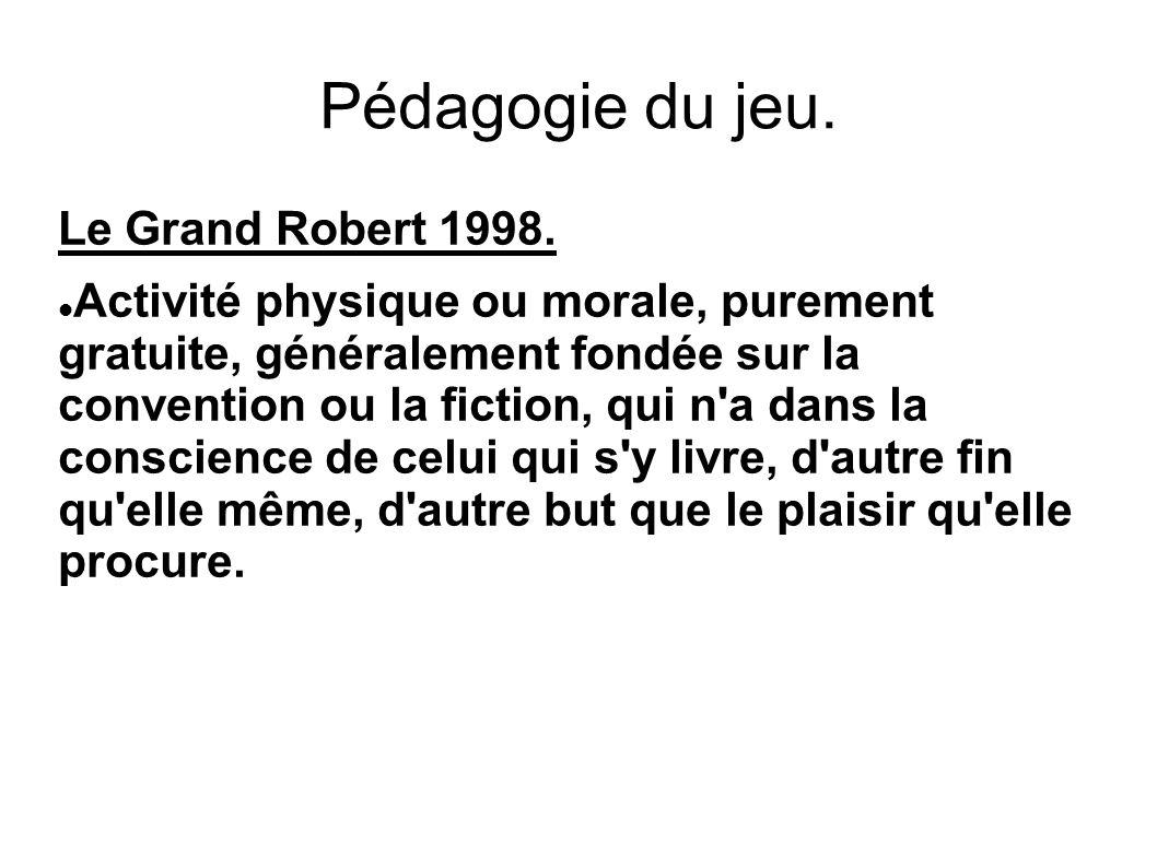 Pédagogie du jeu. Le Grand Robert 1998.