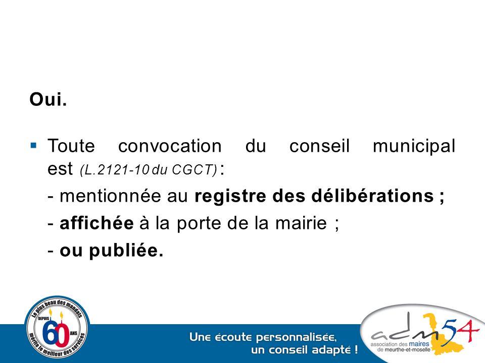 Oui. Toute convocation du conseil municipal est (L.2121-10 du CGCT) : - mentionnée au registre des délibérations ;