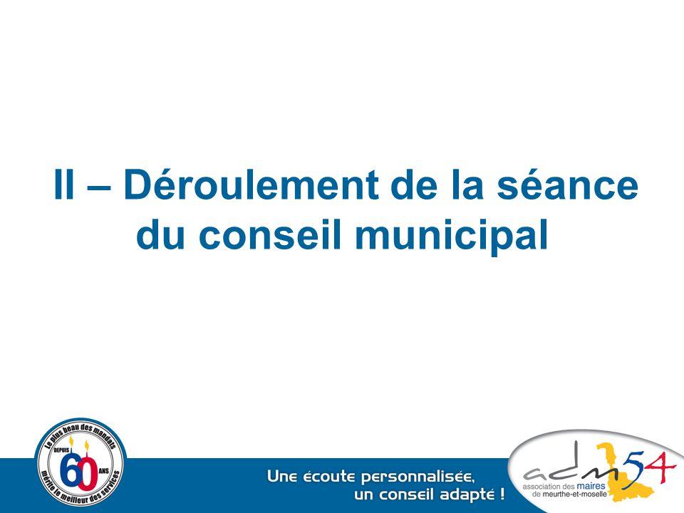 II – Déroulement de la séance du conseil municipal