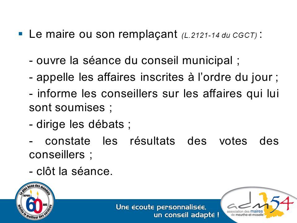 Le maire ou son remplaçant (L.2121-14 du CGCT) :