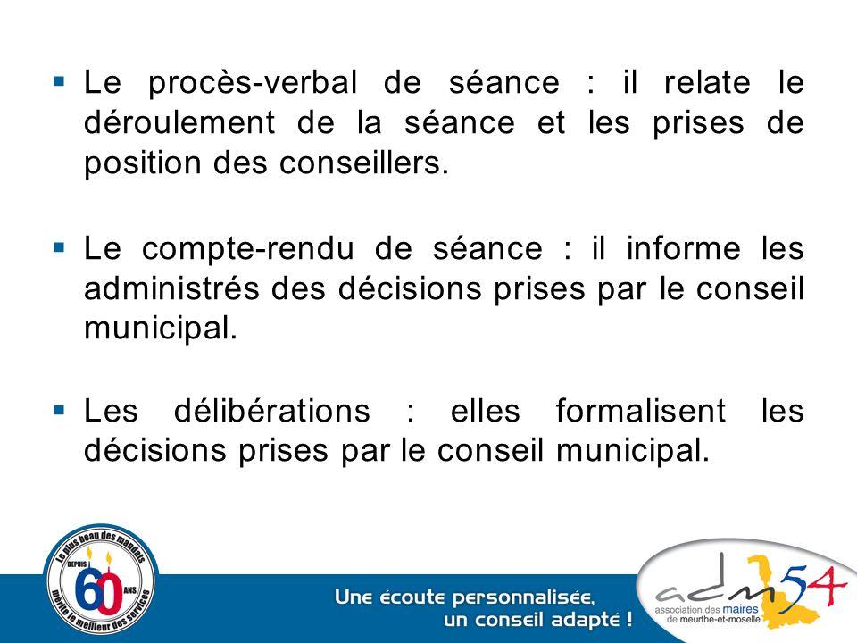 Le procès-verbal de séance : il relate le déroulement de la séance et les prises de position des conseillers.