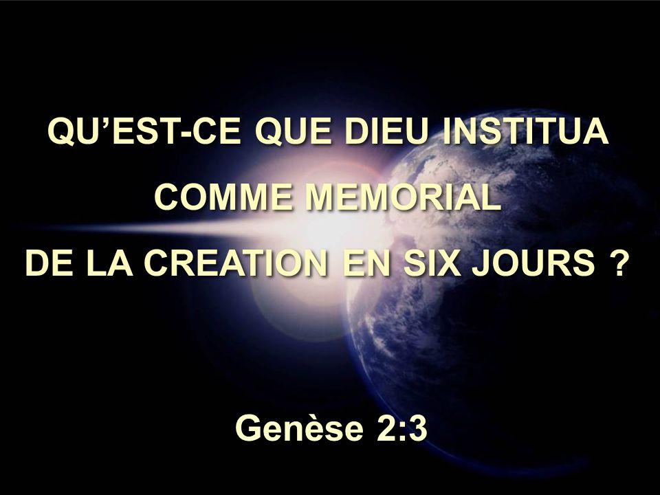 QU'EST-CE QUE DIEU INSTITUA DE LA CREATION EN SIX JOURS