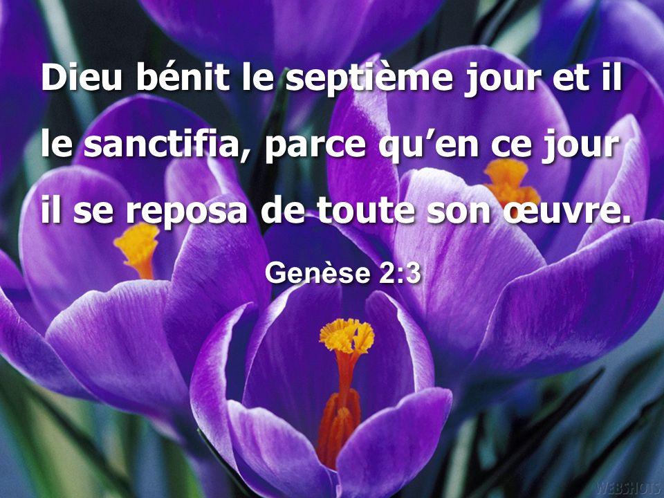 Dieu bénit le septième jour et il le sanctifia, parce qu'en ce jour