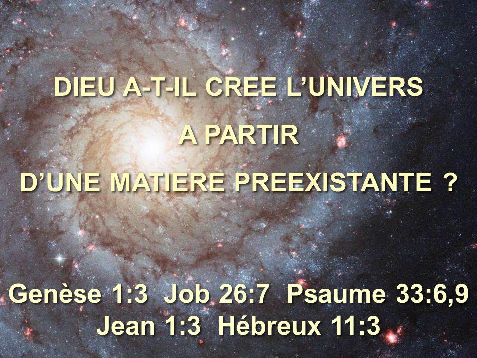 DIEU A-T-IL CREE L'UNIVERS A PARTIR D'UNE MATIERE PREEXISTANTE