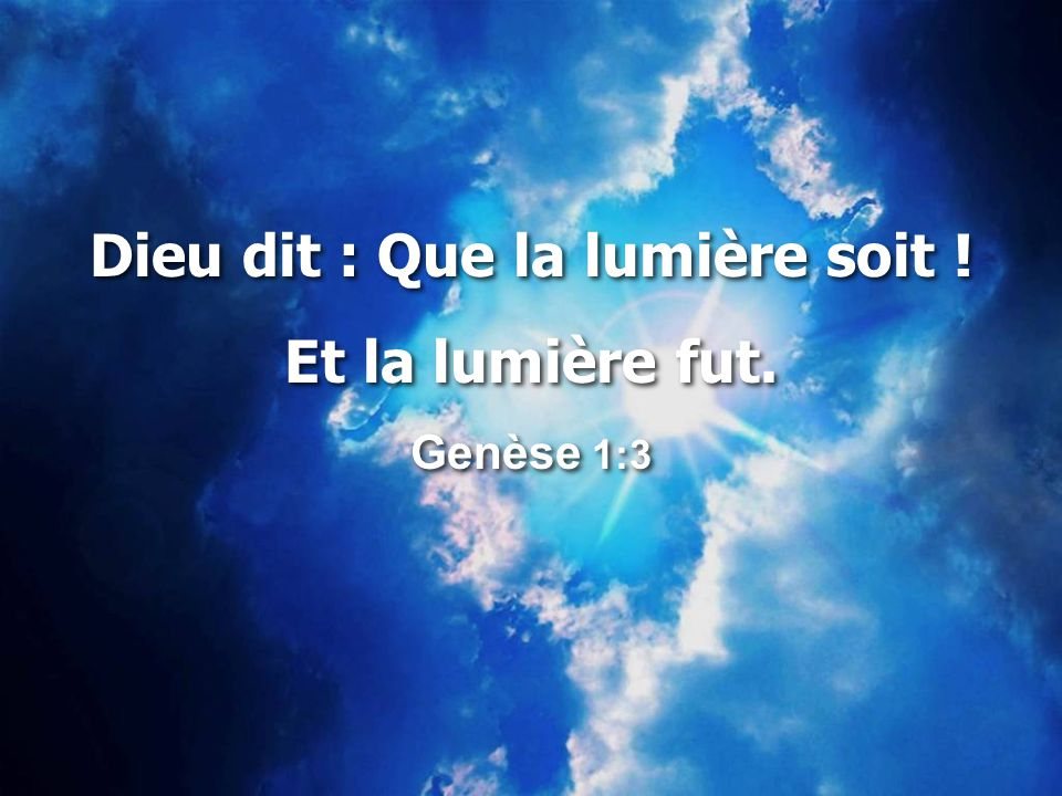 Dieu dit : Que la lumière soit !