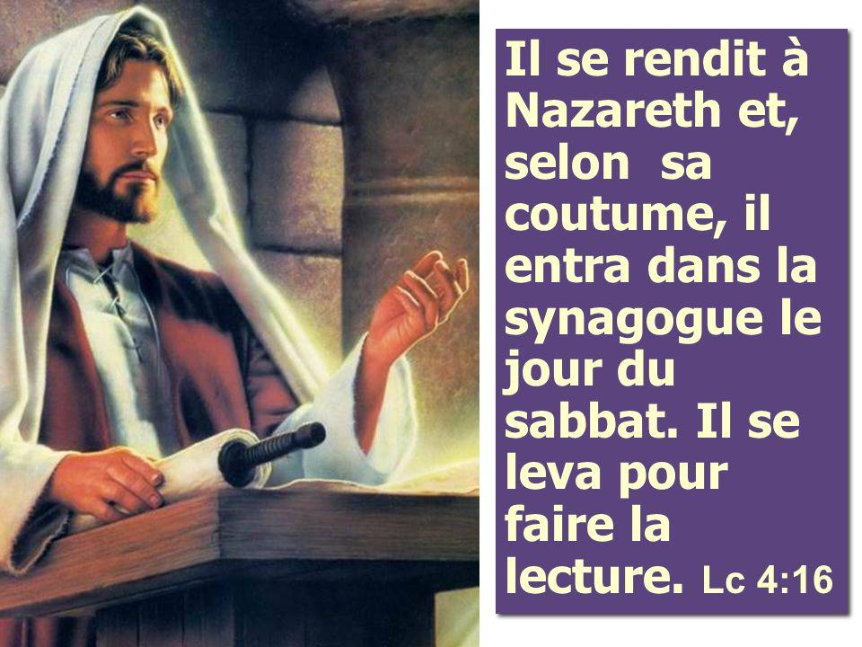 Il se rendit à Nazareth et, selon sa coutume, il entra dans la synagogue le jour du sabbat.