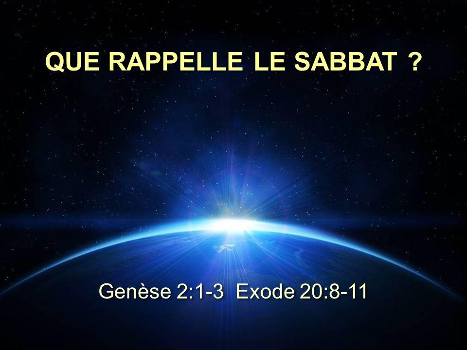 QUE RAPPELLE LE SABBAT Genèse 2:1-3 Exode 20:8-11