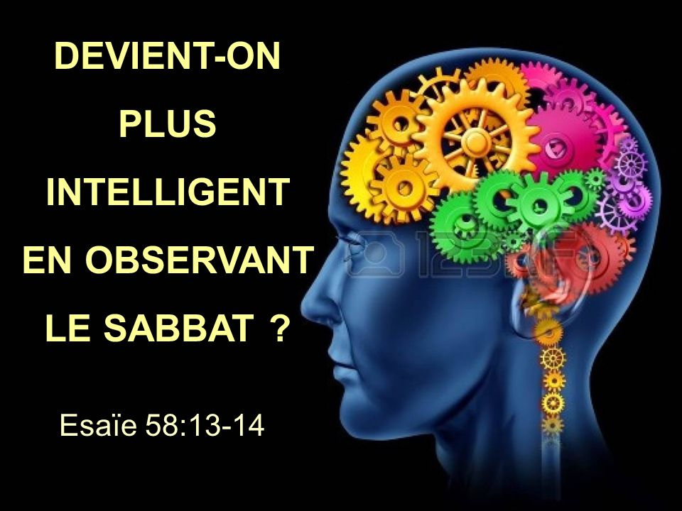 DEVIENT-ON PLUS INTELLIGENT EN OBSERVANT LE SABBAT