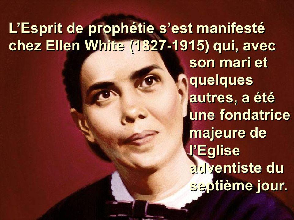 L'Esprit de prophétie s'est manifesté chez Ellen White (1827-1915) qui, avec