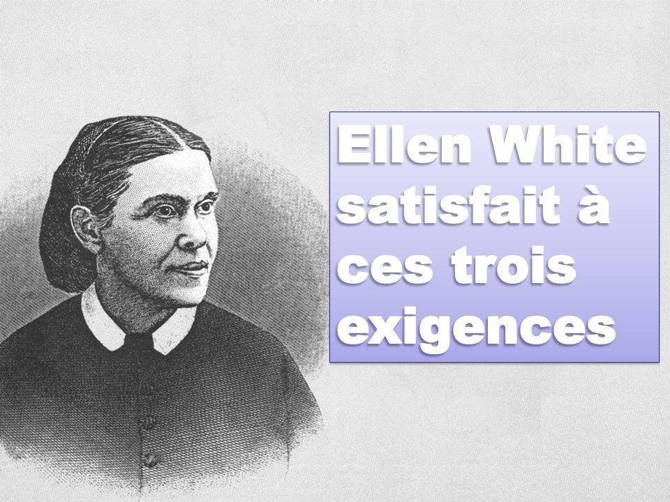 Ellen White satisfait à ces trois exigences