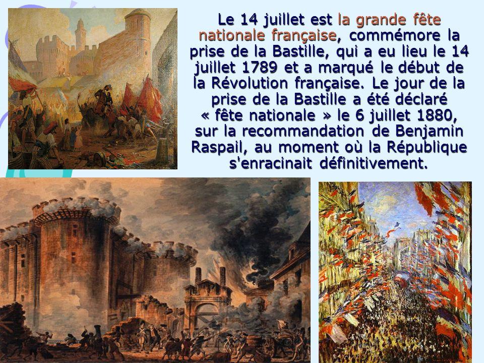 Le 14 juillet est la grande fête nationale française, commémore la prise de la Bastille, qui a eu lieu le 14 juillet 1789 et a marqué le début de la Révolution française.