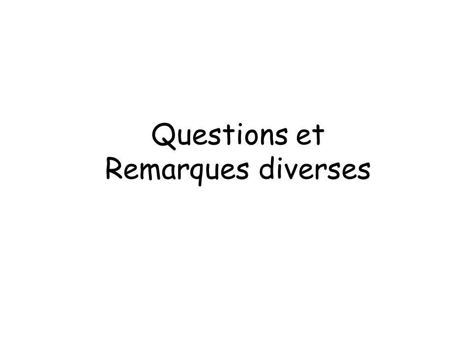 Questions et Remarques diverses