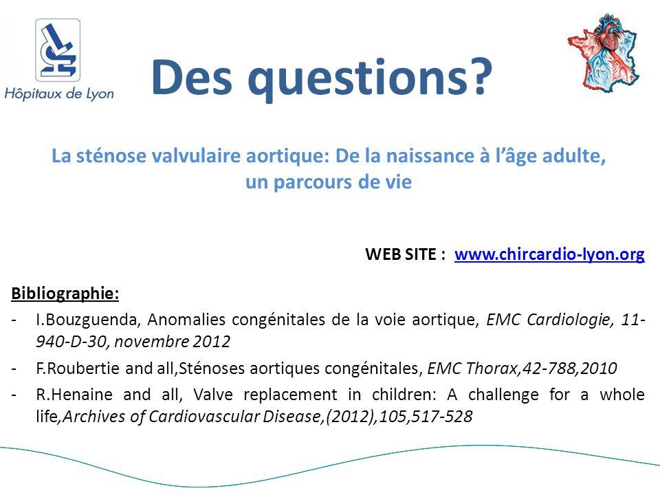 Des questions La sténose valvulaire aortique: De la naissance à l'âge adulte, un parcours de vie. WEB SITE : www.chircardio-lyon.org.