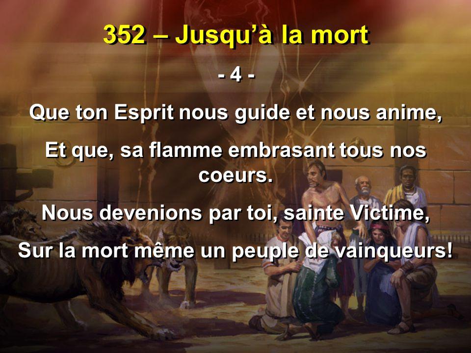 352 – Jusqu'à la mort - 4 - Que ton Esprit nous guide et nous anime,