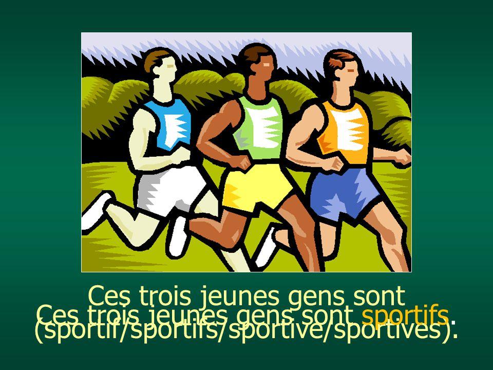 Ces trois jeunes gens sont (sportif/sportifs/sportive/sportives).