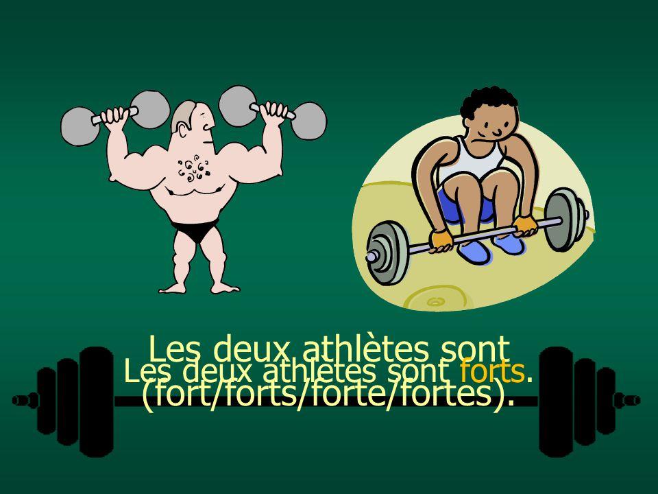 Les deux athlètes sont (fort/forts/forte/fortes).