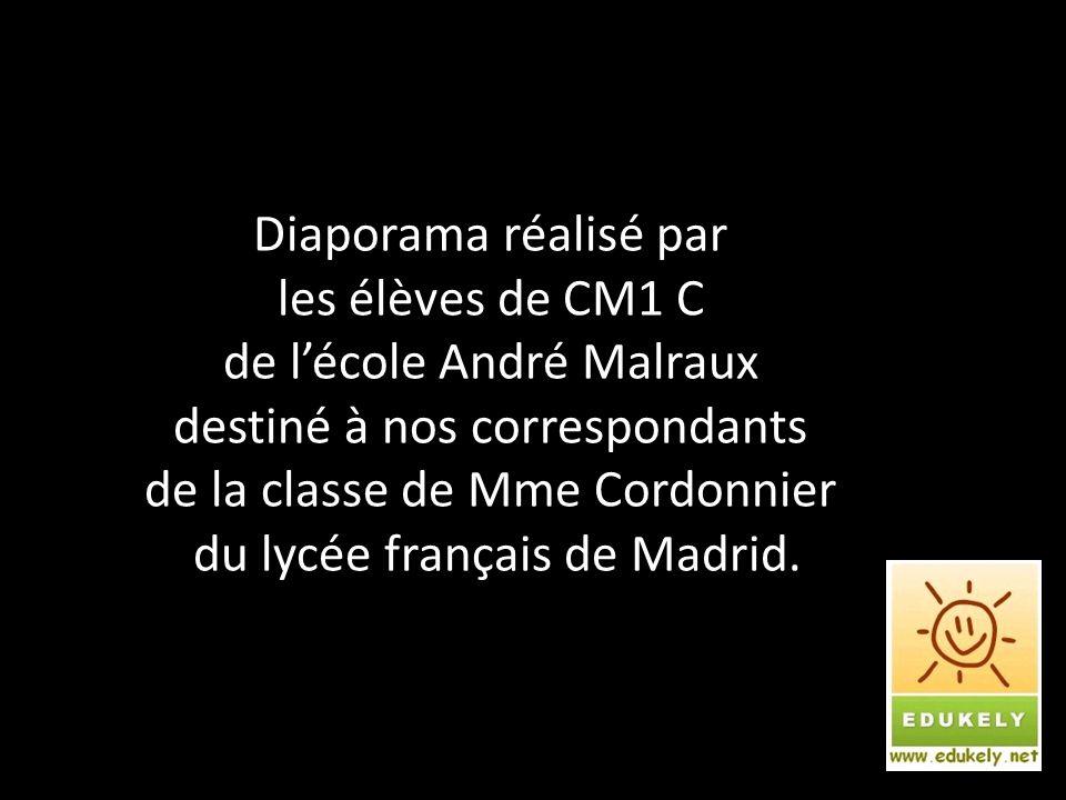 Diaporama réalisé par les élèves de CM1 C de l'école André Malraux destiné à nos correspondants de la classe de Mme Cordonnier du lycée français de Madrid.