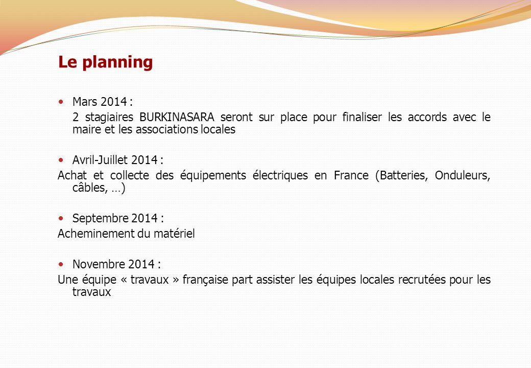 Le planning Mars 2014 : 2 stagiaires BURKINASARA seront sur place pour finaliser les accords avec le maire et les associations locales.