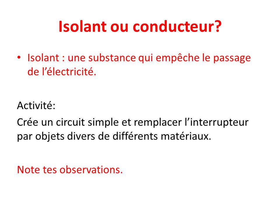 Isolant ou conducteur Isolant : une substance qui empêche le passage de l'électricité. Activité: