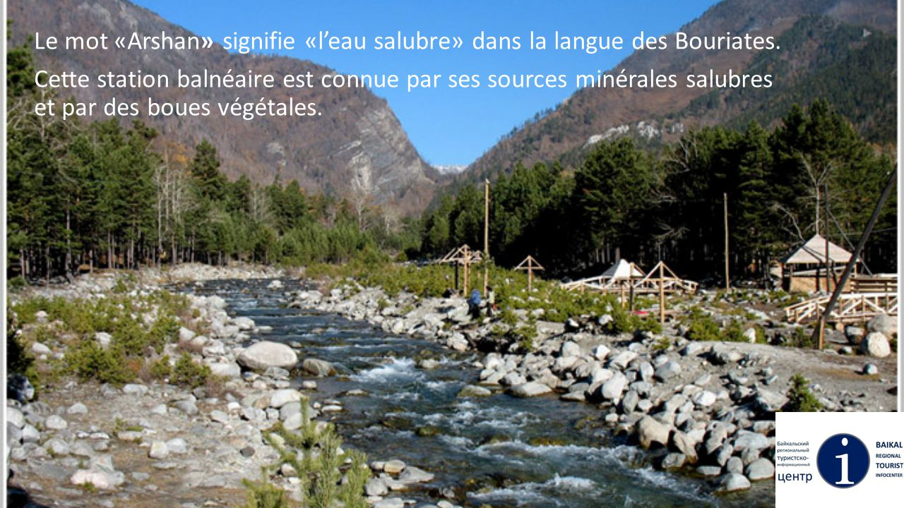 Le mot «Arshan» signifie «l'eau salubre» dans la langue des Bouriates