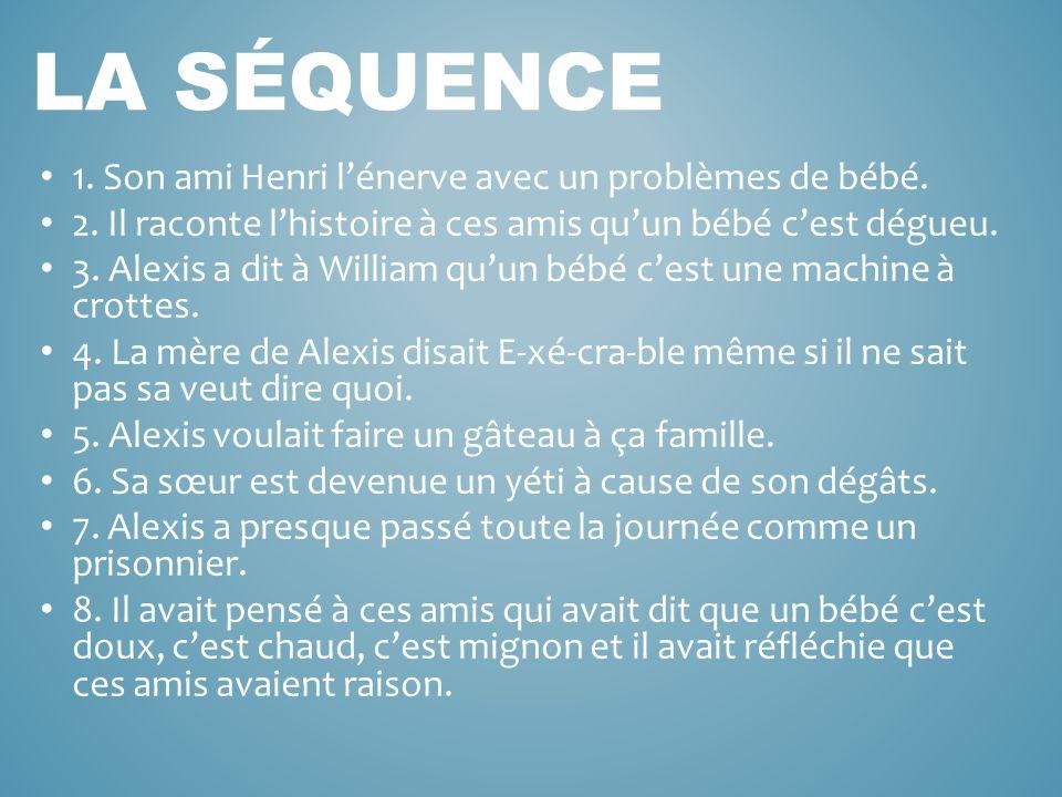 La séquence 1. Son ami Henri l'énerve avec un problèmes de bébé.