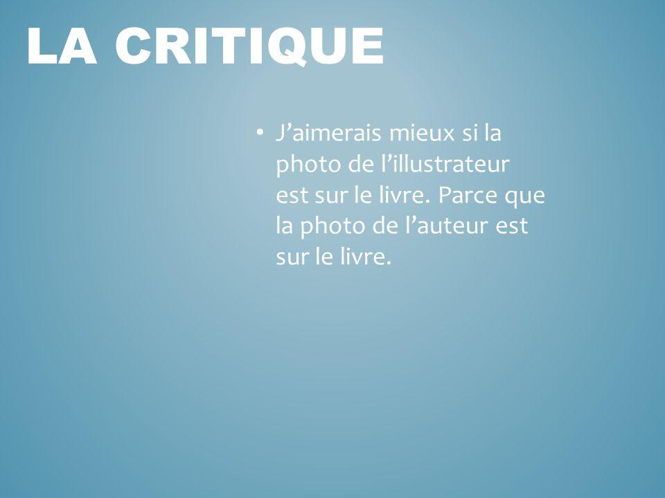 La critique J'aimerais mieux si la photo de l'illustrateur est sur le livre.