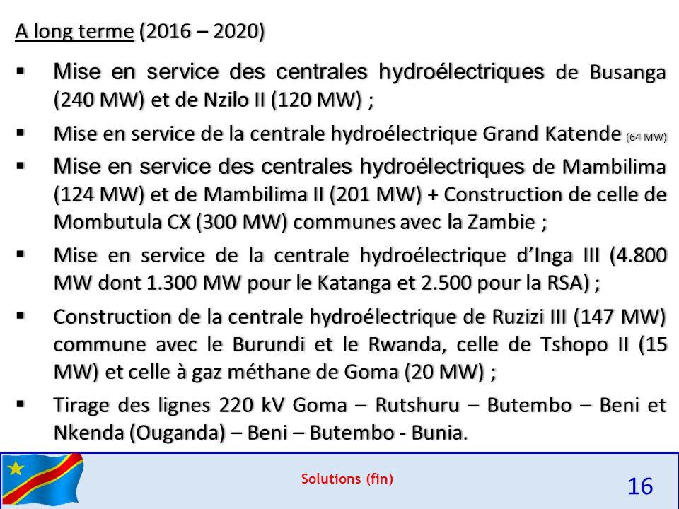 A long terme (2016 – 2020) Mise en service des centrales hydroélectriques de Busanga (240 MW) et de Nzilo II (120 MW) ;