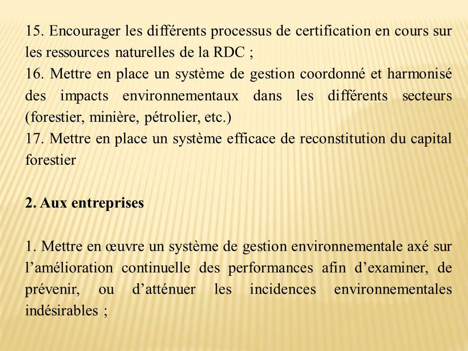 15. Encourager les différents processus de certification en cours sur les ressources naturelles de la RDC ;