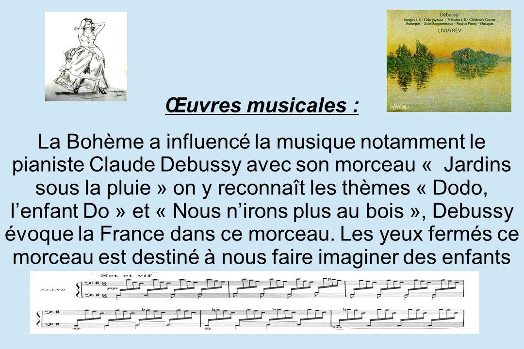 Œuvres musicales : La Bohème a influencé la musique notamment le pianiste Claude Debussy avec son morceau « Jardins sous la pluie » on y reconnaît les thèmes « Dodo, l'enfant Do » et « Nous n'irons plus au bois », Debussy évoque la France dans ce morceau.