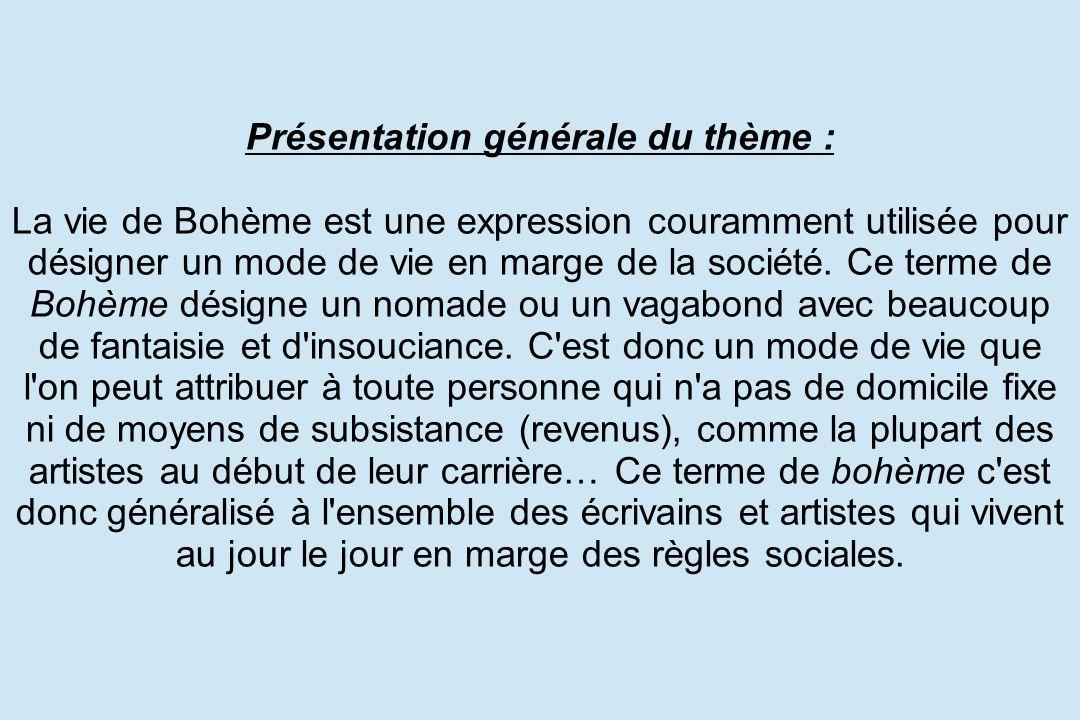 Présentation générale du thème : La vie de Bohème est une expression couramment utilisée pour désigner un mode de vie en marge de la société.
