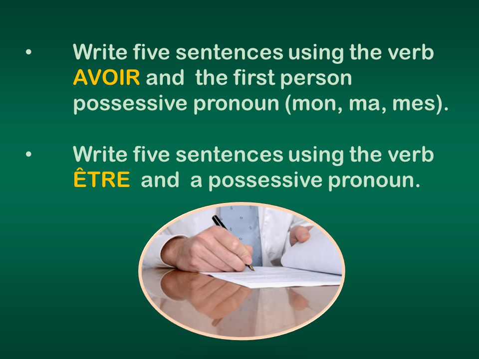 Write five sentences using the verb. AVOIR and the first person