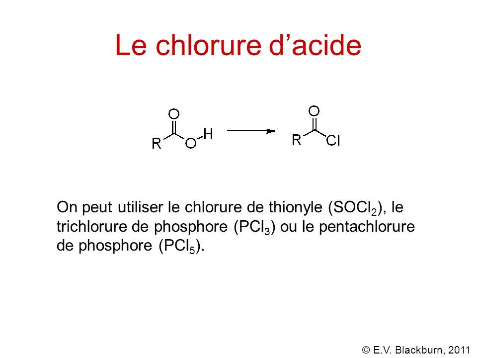 Le chlorure d'acide On peut utiliser le chlorure de thionyle (SOCl2), le trichlorure de phosphore (PCl3) ou le pentachlorure de phosphore (PCl5).