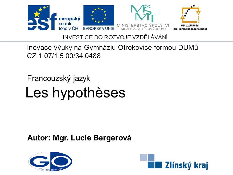 Les hypothèses Francouzský jazyk Autor: Mgr. Lucie Bergerová