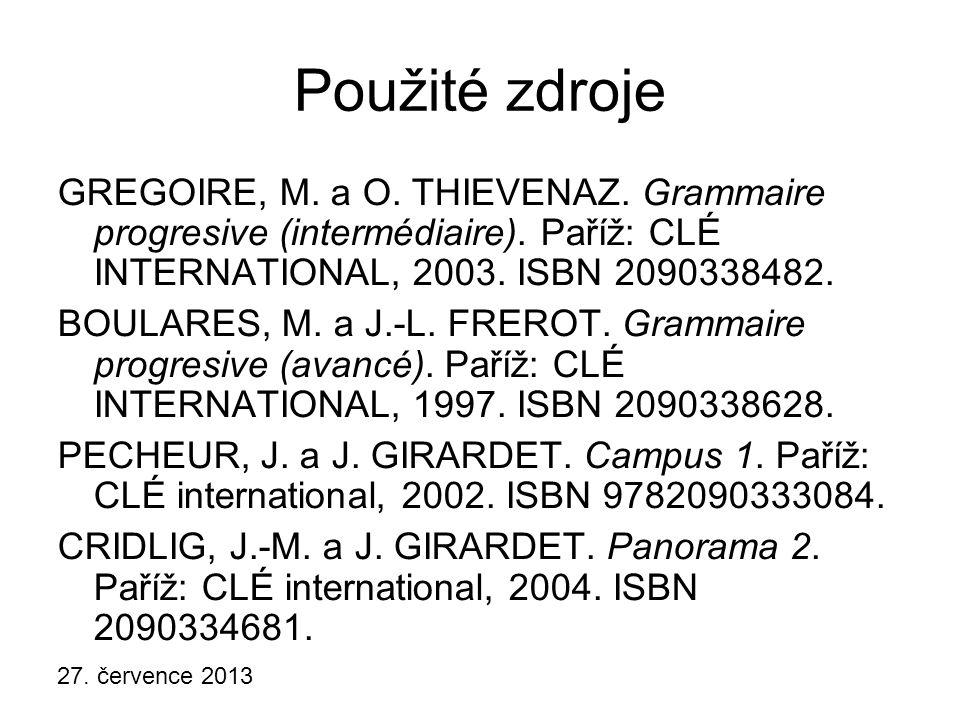 Použité zdroje GREGOIRE, M. a O. THIEVENAZ. Grammaire progresive (intermédiaire). Paříž: CLÉ INTERNATIONAL, 2003. ISBN 2090338482.