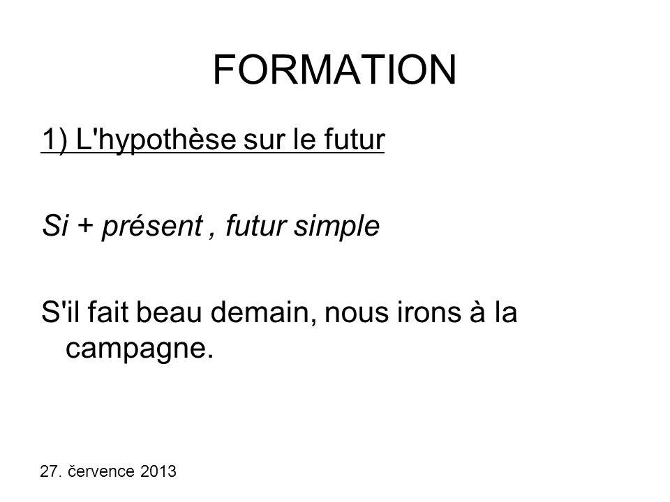 FORMATION 1) L hypothèse sur le futur Si + présent , futur simple