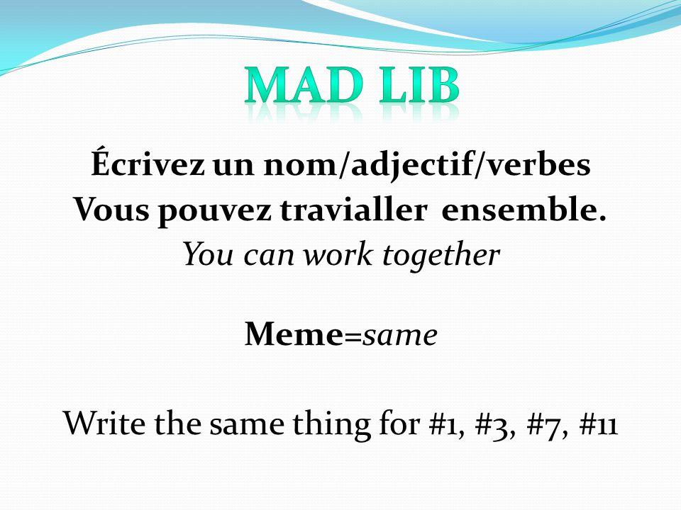 Mad Lib Écrivez un nom/adjectif/verbes Vous pouvez travialler ensemble.