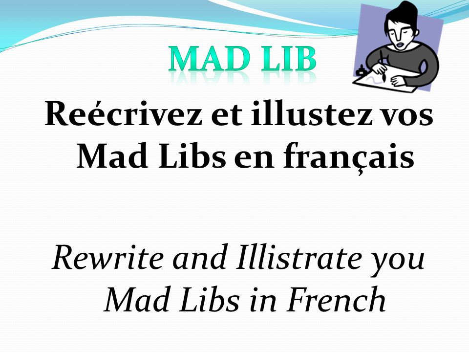 Mad Lib Reécrivez et illustez vos Mad Libs en français Rewrite and Illistrate you Mad Libs in French
