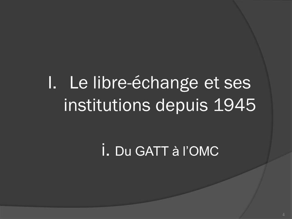 Le libre-échange et ses institutions depuis 1945 i. Du GATT à l'OMC
