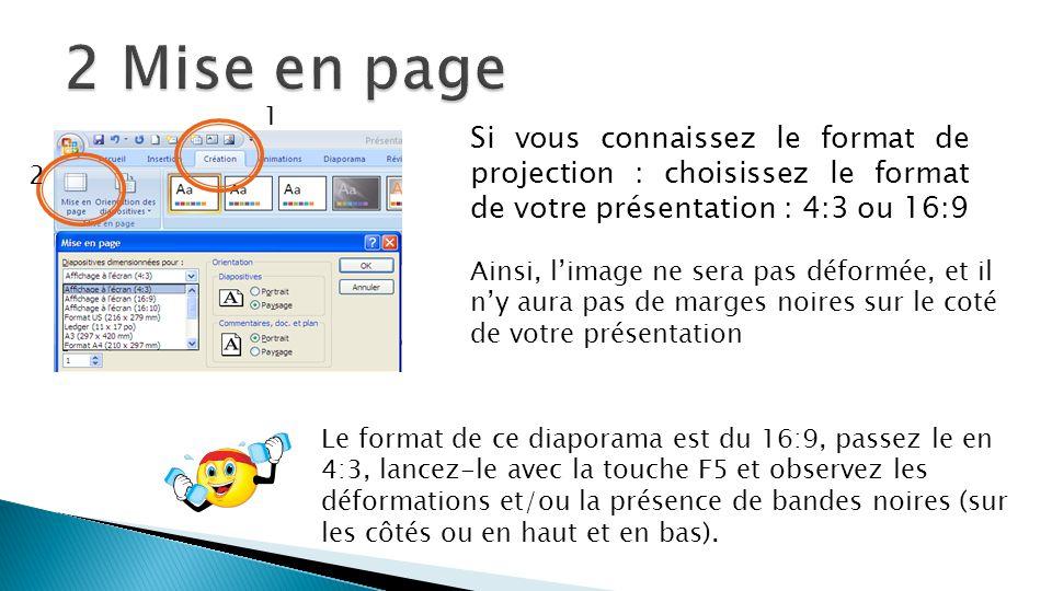 2 Mise en page 1. Si vous connaissez le format de projection : choisissez le format de votre présentation : 4:3 ou 16:9.