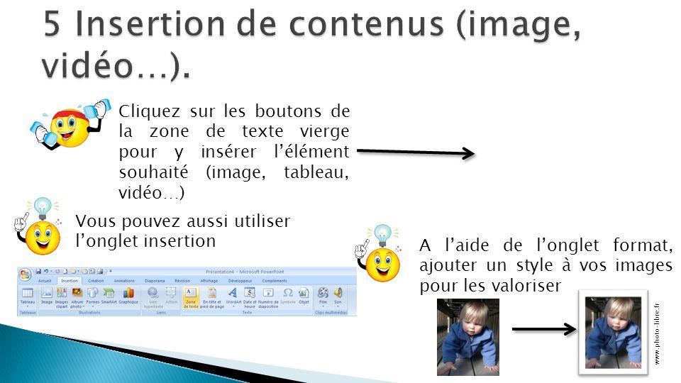 5 Insertion de contenus (image, vidéo…).