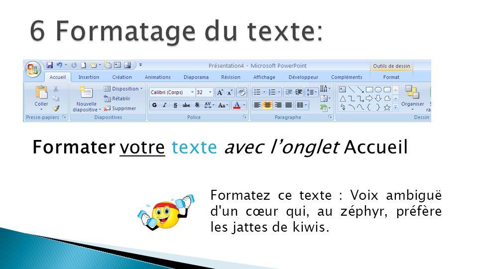 6 Formatage du texte: Formater votre texte avec l'onglet Accueil