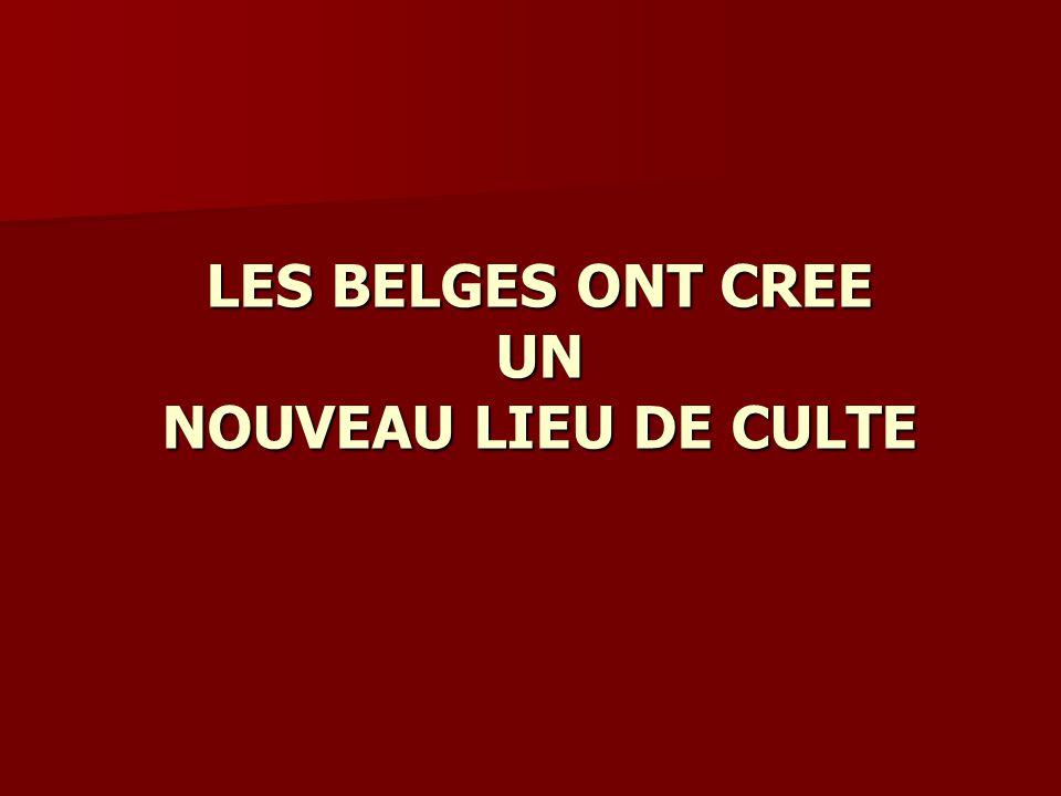 LES BELGES ONT CREE UN NOUVEAU LIEU DE CULTE