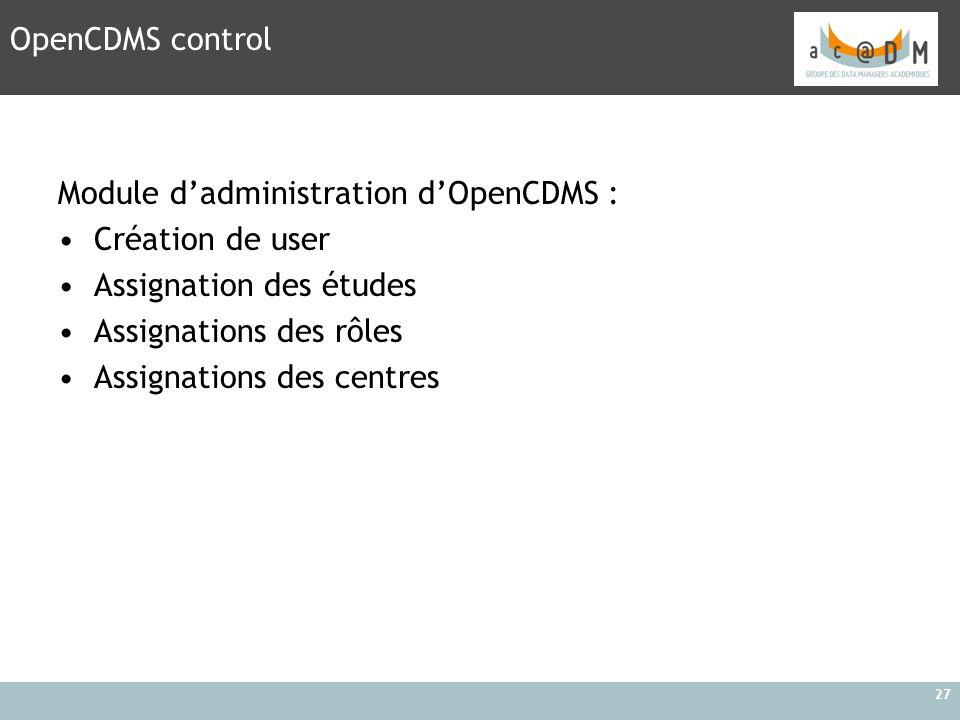 OpenCDMS control Module d'administration d'OpenCDMS : Création de user. Assignation des études. Assignations des rôles.