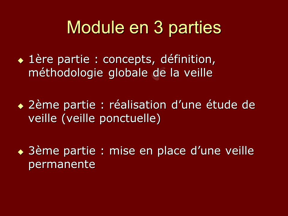Module en 3 parties 1ère partie : concepts, définition, méthodologie globale de la veille.
