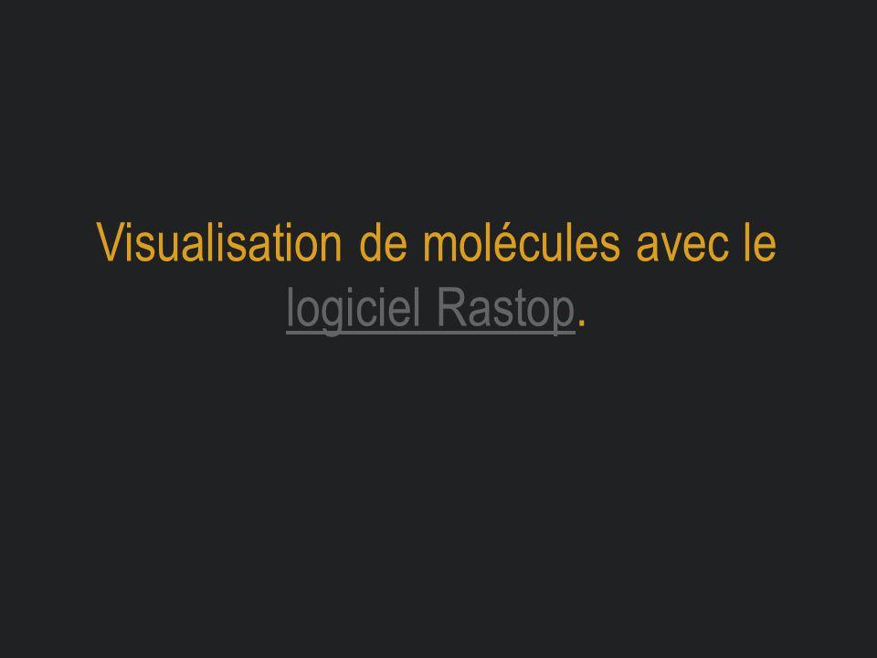 Visualisation de molécules avec le logiciel Rastop.
