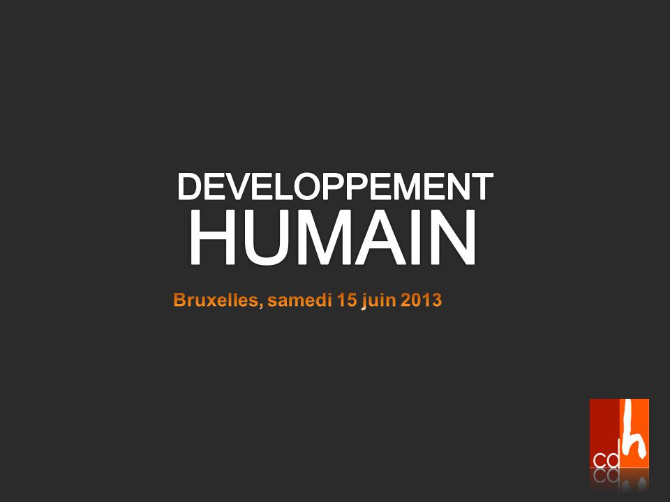 DEVELOPPEMENT HUMAIN Bruxelles, samedi 15 juin 2013