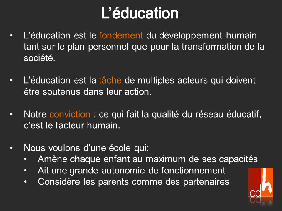 L'éducation L'éducation est le fondement du développement humain tant sur le plan personnel que pour la transformation de la société.