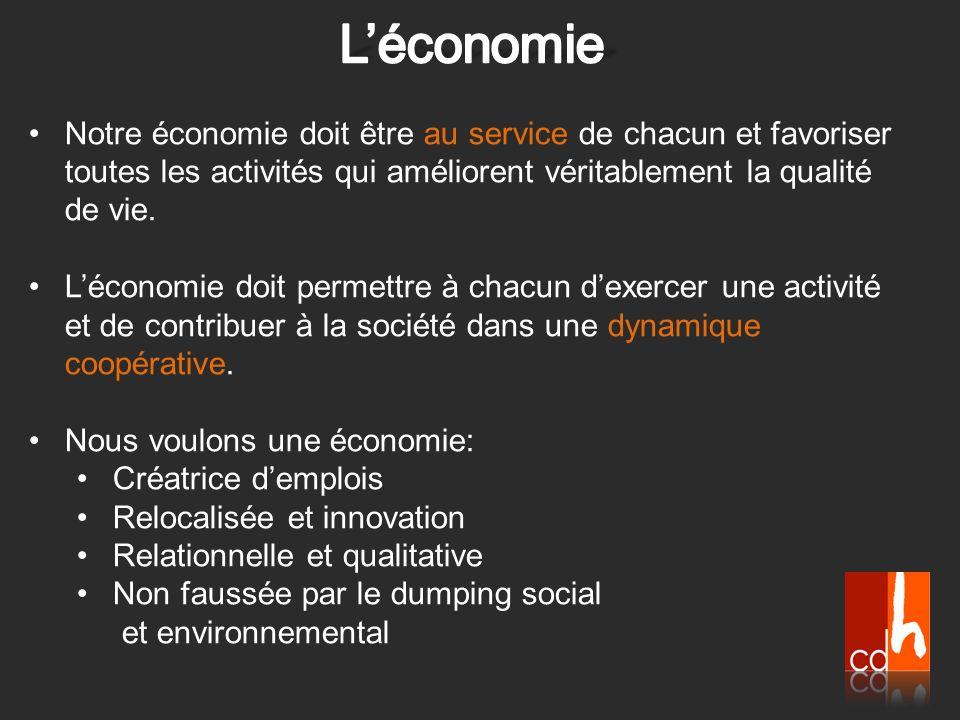 L'économie Notre économie doit être au service de chacun et favoriser toutes les activités qui améliorent véritablement la qualité de vie.