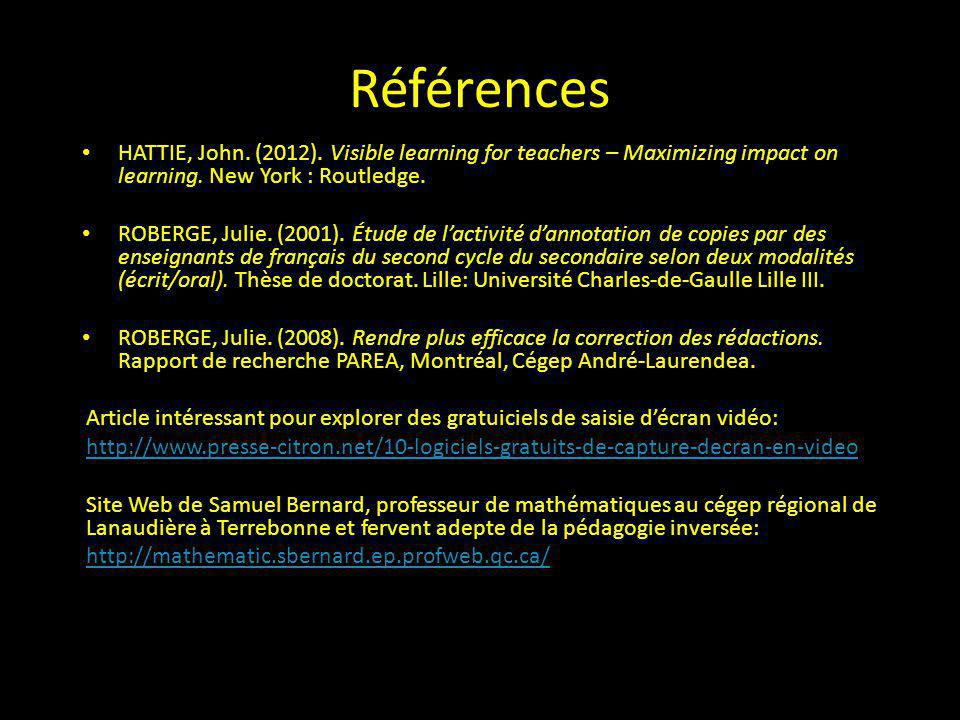 Références HATTIE, John. (2012). Visible learning for teachers – Maximizing impact on learning. New York : Routledge.