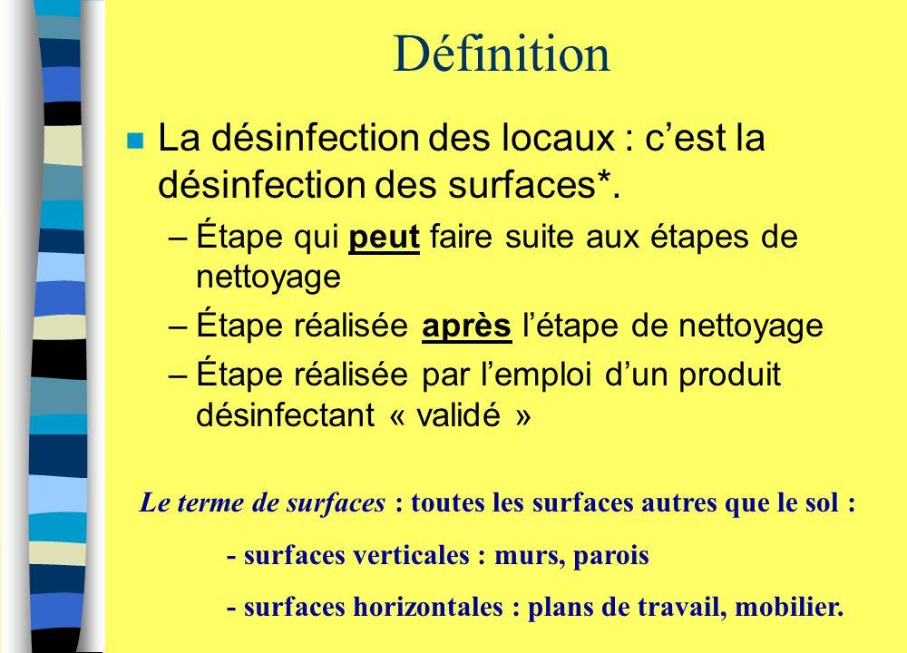 Définition La désinfection des locaux : c'est la désinfection des surfaces*. Étape qui peut faire suite aux étapes de nettoyage.
